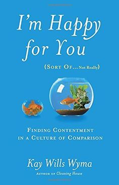 I'm Happy for You (Sort Of...Not Really): Finding Contentment in a Culture of Comparison, http://www.amazon.com/dp/1601425953/ref=cm_sw_r_pi_awdm_ob5Evb1D8PGWG
