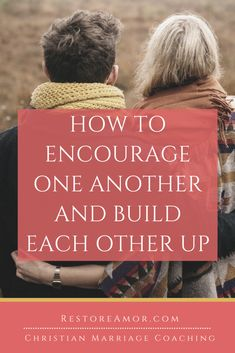 How to Encourage One Another and Build Each Other Up - Restore Amor Advice For Newlyweds, Best Marriage Advice, Marriage Humor, Save My Marriage, Communication In Marriage, Intimacy In Marriage, Biblical Marriage, Christian Couples, Christian Wife