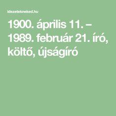 1900. április 11. – 1989. február 21. író, költő, újságíró
