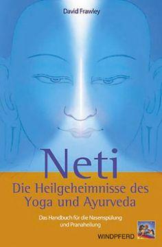 Dr. David Frawley Neti – Die Heilgeheimnisse des #Yoga und #Ayurveda Handbuch für die Nasenspülung und Pranaheilung #Buch