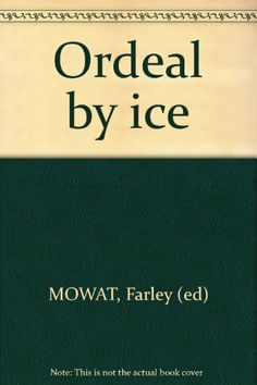 Ordeal by Ice by Farley Mowat