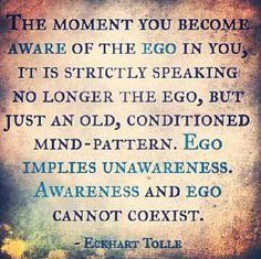 The moment you become Aware of the ego in you, it is strictly speaking no longer the ego, but just an old conditioned mind pattern. Ego implies unawareness. Awareness and ego cannot co exist.