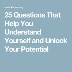 25 Questions That Help You Understand Yourself and Unlock Your Potential