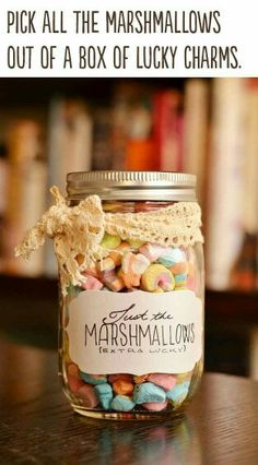 Just the marshmallows from the box of lucky charms and put them in a mason jar and wrap and cute bow around it