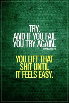 Try. And if you fail you try again. You lift that shit until it feels easy. Failing is part of all things in life, especially when it comes to trying to become better in the gym. You always gotta try. And if you fail, you keep at it. You lift that shit, over and over until it feels easy! #goforit #keeptrying #gymquotes #lifting #liftheavyshit #fitmotivation #gymmotivation
