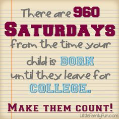 Only 960 Saturdays. Make time for family.