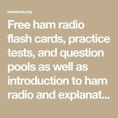 Free ham radio flash cards, practice tests, and question pools as well as introduction to ham radio and explanations for questions. Radios, Ham Radio License, Hobby Electronics, Disaster Preparedness, Study Materials, Pools, Cards, Free, Hobbies