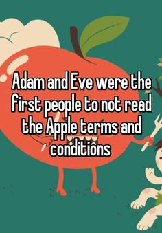"""Adam and Eve were the first people to not read the Apple terms and conditions """