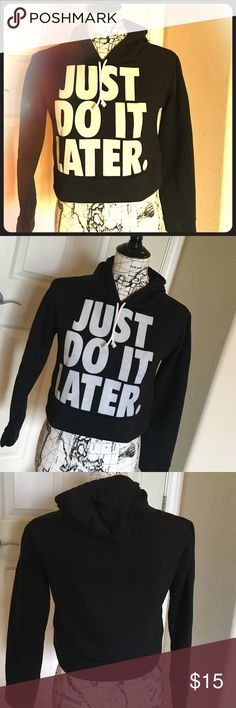 Just Do It Later cropped sweatshirt, XS juniors Hilarious Just Do It Later cropped hoodie. Juniors XS. This is a cropped sweatshirt, not full length. Looks adorable with a hot pink or turquoise tank underneath... Or with skin showing, if your abs allow for it!! no brand Tops Sweatshirts & Hoodies