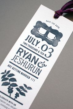 Letterpressed Save the Date's with attached gorgeous hand-dyed silk ribbon (from Hanah Silk Ribbon) to create bookmarks.