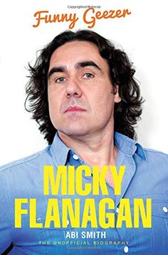 Micky Flanagan: Funny Geezer – The Unofficial Biography