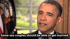 """""""Same-sex couples should be able to get married.""""—President Obama  FINALLY! Someone in power GETS IT!"""