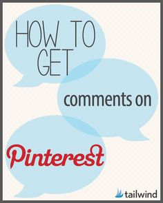 ••How To Get Comments on Pinterest•• tip by TailWind 2014-05-15: engage! 1. ask (make them want to comment)  2. post opinion (get reaction)  3. Mystery pix (curiosity)  4. Tag Users in Descriptions sparingly (if they originated it or are interested in it)  5. Comment on Other Peoples Posts