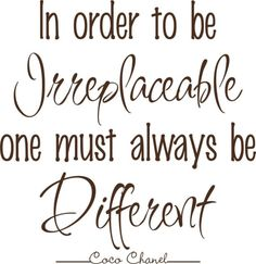 Be different. Coco Chanel.