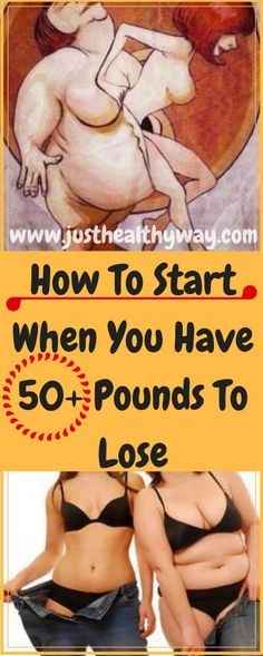 HOW TO START WHEN YOU HAVE 50+ POUNDS TO LOSE - Just Healthy Way