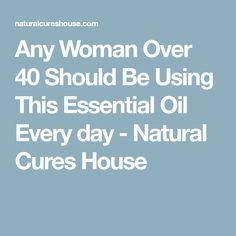 Any Woman Over 40 Should Be Using This Essential Oil Every day - Natural Cures House
