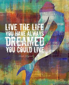 "Live the Life You Dream Of. 8"" x 10""  Mermaid Motivational Fusion Paintographic Art Print. $20.00, via Etsy."