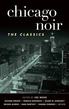 Chicago Noir: The Classics (Akashic Noir) by Joe Meno