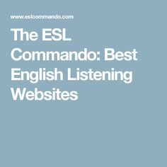 The ESL Commando: Best English Listening Websites