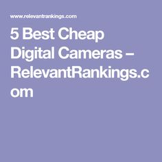 5 Best Cheap Digital Cameras – RelevantRankings.com