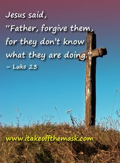 God is so merciful to us. He knows how ignorant we often are, and He offers us His forgiveness. Let us pray that we may also learn to forgive others who do not know what they do... http://itakeoffthemask.com/words-of-wisdom/forgiving-know/