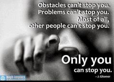 Obstacles don't have to stop you. If you run into a wall, don't turn around and give up. Figure out how to climb it, go through it, or work around it - Michael Jordan