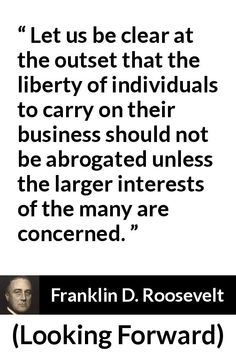 """Franklin D. Roosevelt about business (""""Looking Forward"""", English Reference, Roosevelt Quotes, Picture Source, Looking Forward, Integrity, Meant To Be, Let It Be, Data Integrity"""