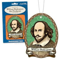 "William Shakespeare Air Freshener  ""By any other name it would smell as sweet."" But that's not the point. The point is it's Shakespeare."