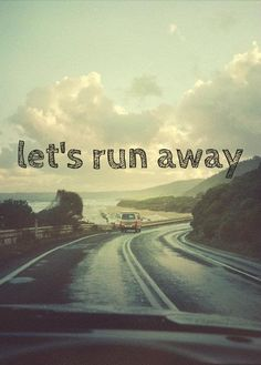 Let's run away Lets Run Away, Exploration, On The Road Again, Road Trippin, Adventure Is Out There, Running Away, Adventure Awaits, Beautiful World, Beautiful Wife