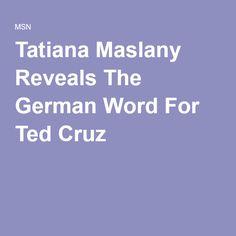 Tatiana Maslany Reveals The German Word For Ted Cruz