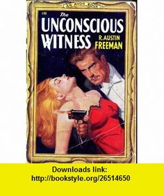 The Unconscious Witness R. Austin Freeman ,   ,  , ASIN: B0007GRKKK , tutorials , pdf , ebook , torrent , downloads , rapidshare , filesonic , hotfile , megaupload , fileserve
