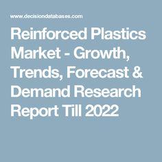 Reinforced Plastics Market - Growth, Trends, Forecast & Demand Research Report Till 2022