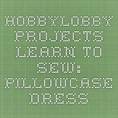 HobbyLobby Projects - Learn to Sew: Pillowcase Dress