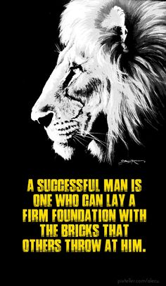 """A successful man is one who can lay a firm foundation with the bricks that others throw at him."""