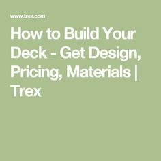 How To Build Your Deck Get Design Pricing Materials
