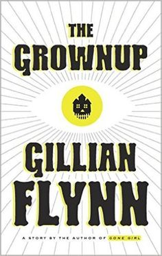 The Grownup: A Story by the Author of Gone Girl Hardcover by Gillian Flynn New Books, Good Books, Books To Read, Reading Lists, Book Lists, Reading Time, Gillian Flynn, Gone Girl, Reading Challenge