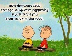 Worrying won't stop the bad stuff from happening... quote life quote charlie brown worry positive quote inspiring quote peanuts