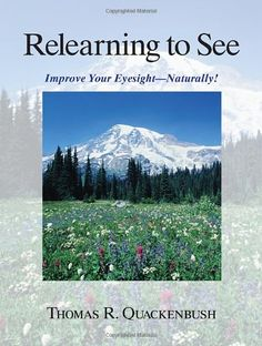 Relearning to See: Improve Your Eyesight Naturally!: Thomas Quackenbush: 9781556433412: Amazon.com: Books