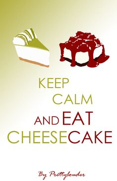 Keep calm and eat #cheesecake by Prettylouder