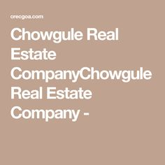 Chowgule Real Estate CompanyChowgule Real Estate Company -