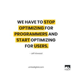 """We have to stop optimizing for programmers and start optimizing for users."" - Jeff Atwood ------ #uintadigital #digitalmarketing #digitalagency #engage #inspiration #strategy #competitor #quotes  #instaquotesgram #quotesdaily #socialmedia #agency #creative #teamwork #team #inboundmarketing #influencer #influencermarketing #webdevelopment #webdesign #webapp #customwebdesign #customwebdevelopment  #marketplace  #html5 #css #javascript #bootstrap #project  #website #design #ui #ux #branding"