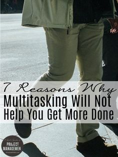 7 Reasons Why Multitasking Will Not Help You Get More Done