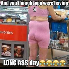 I cannot even.  Try again. YOU are NOT having a long ass day ... SHE is. #tears #walmartfinds #fitfam #funny #squatsareagirlsbestfriend #longassday #literally #shitsngiggles