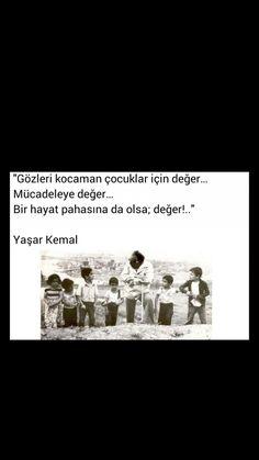 Gözleri kocaman çocuklar için değer Mücadeleye değer Bir hayat pahasına da olsa; değer Yaşar Kemal