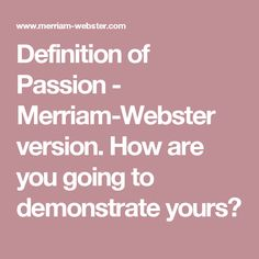Definition Of Passion   Merriam Webster Version. How Are You Going To  Demonstrate Yours