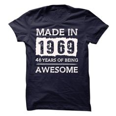 MADE IN 1969 - 46 YEARS OF BEING AWESOME!!! T-Shirts, Hoodies, Sweaters