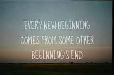 """""""Every new beginning comes from some other beginning's end"""" Seneca ,      Roman philosopher, mid-1st century AD"""