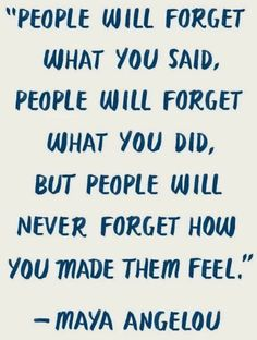People will never forget how you make them feel