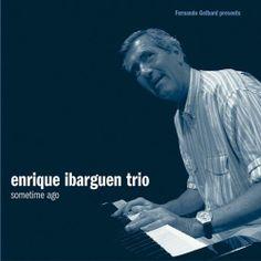 Artist: Enrique Ibarguren Trio; Album: Sometime Ago