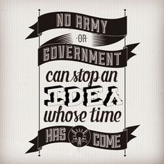No #government or #army can #stop an #idea whole #time has come. Available at our #Kickstarter page -> http://kickstarter.libertythread.com    #liberty #libertythread #freedom #ronpaul #quote #type #libertarian #freedom #freemarkets #constitution #winning #win #gray #handdrawn #hand #drawn #draw #design #graphics #tshirt #poster #sticker #reward #pledge #apparel #art